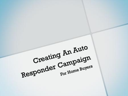 Creating An Auto Responder Campaign For Home Buyers.