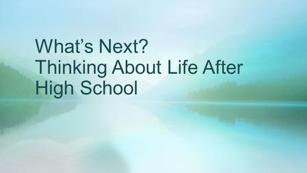 What's Next? Thinking About Life After High School.