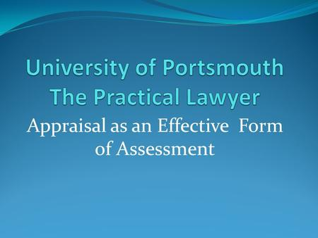 Appraisal as an Effective Form of Assessment. The Practical Lawyer A 40 credit unit which replaces dissertation at level 6 Students work in a number of.