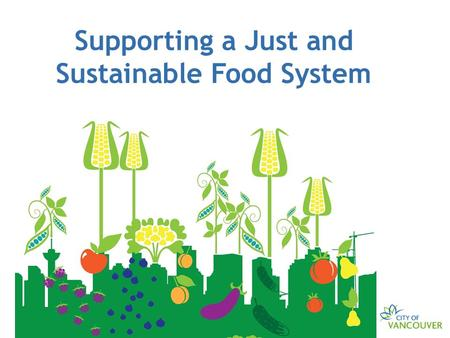 "Supporting a Just and Sustainable Food System. ""Food is a tool for re-thinking cities and the way we live in them"" Carolyn Steel, 2008."