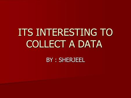 ITS INTERESTING TO COLLECT A DATA BY : SHERJEEL. Collecting data The collection of facts and figures are called collection of data. There are two types.
