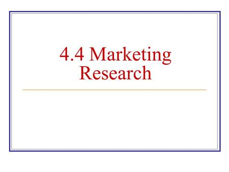 4.4 Marketing Research.