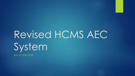 Revised HCMS AEC System AN OVERVIEW. Overarching principles HCMS AEC is accountable/reports to the UREC at Bangor University Its role, responsibilities.