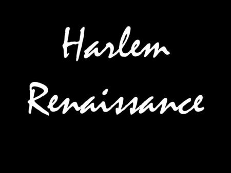 Harlem Renaissance. The Beginnings 1920-30s Literature Music Theater Art Politics Zora Neale Hurston.