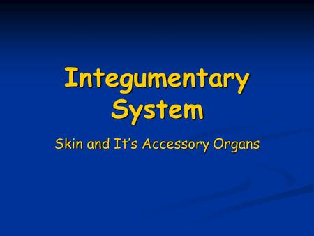 Integumentary System Skin and It's Accessory Organs.