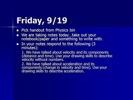 Friday, 9/19 Pick handout from Physics bin Pick handout from Physics bin We are taking notes today…take out your notebook/paper and something to write.