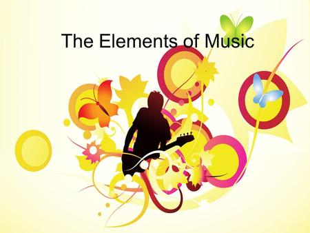 The Elements of Music. Music Music has been an important part of the activities of humankind since the beginning of recorded history. Today, music is.