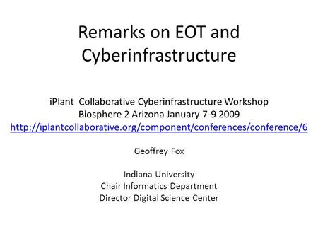 Remarks on EOT and Cyberinfrastructure iPlant Collaborative Cyberinfrastructure Workshop Biosphere 2 Arizona January 7-9 2009