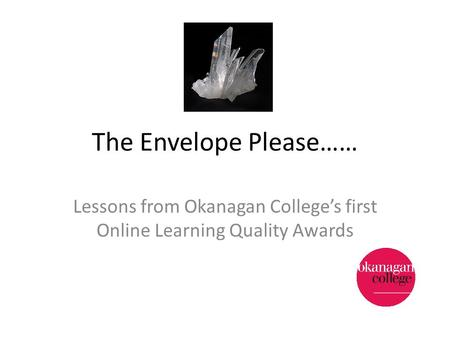 The Envelope Please…… Lessons from Okanagan College's first Online Learning Quality Awards.