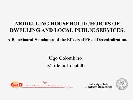 University of Turin Department of Economics MODELLING HOUSEHOLD CHOICES OF DWELLING AND LOCAL PUBLIC SERVICES: A Behavioural Simulation of the Effects.