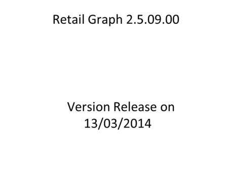 Retail Graph 2.5.09.00 Version Release on 13/03/2014.