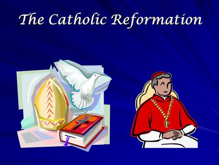 The Catholic Reformation. The Catholic Church Responds Initial Response to the Protestants Reassert traditional theology Very aggressive opposition Intent.