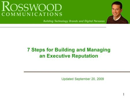 1 7 Steps for Building and Managing an Executive Reputation Updated September 20, 2009.