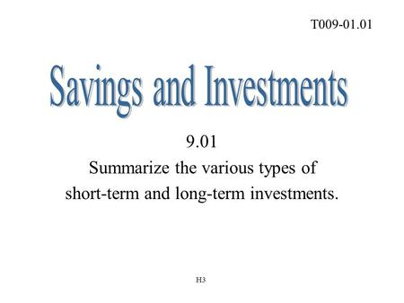 9.01 Summarize the various types of short-term and long-term investments. T009-01.01 H3.
