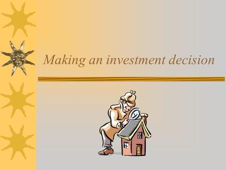 Making an investment decision. Value  Investment value: The value determined in view of investment objectives, goals and constraints.  Market value:
