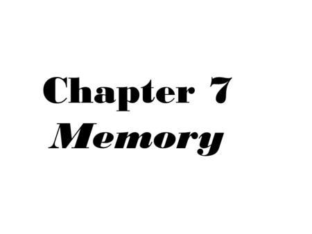 Chapter 7 Memory. What is MEMORY? Memory – internal record of some prior event or experience; a set of mental processes that receives, encodes, stores,