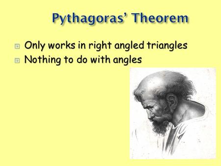  Only works in right angled triangles  Nothing to do with angles.