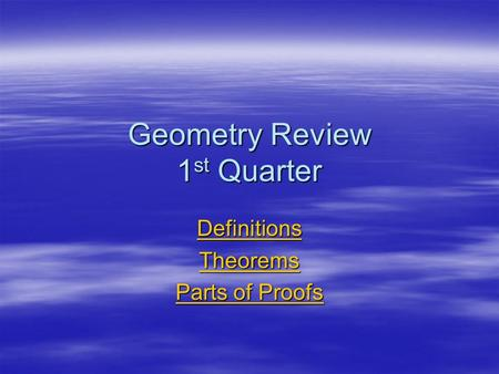 Geometry Review 1 st Quarter Definitions Theorems Parts of Proofs Parts of Proofs.