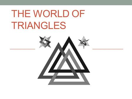 THE WORLD OF TRIANGLES. Learning goal The students will be able to develop a rule that will determine if any given three lengths will result in a triangle.