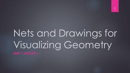 Nets and Drawings for Visualizing Geometry UNIT 1 LESSON 1 1.