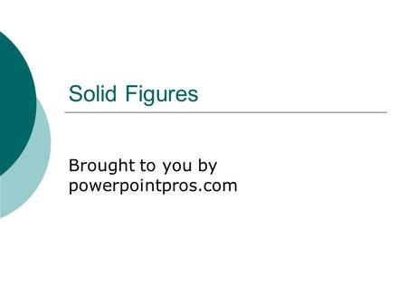 Solid Figures Brought to you by powerpointpros.com.