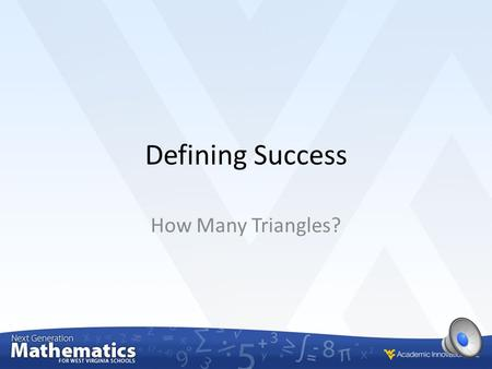 Defining Success How Many Triangles? In this lesson we will: M.7.G.2 – Draw (freehand, with a ruler and protractor, or with technology) geometric shapes.