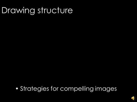 Drawing structure Strategies for compelling images 1.