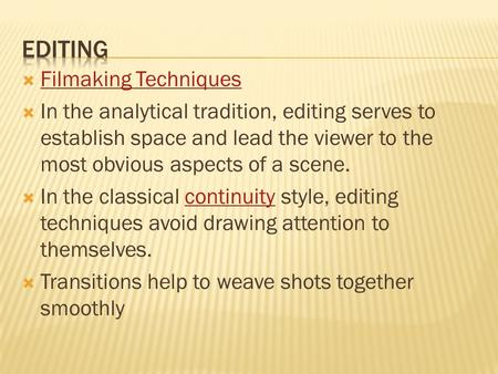  Filmaking Techniques Filmaking Techniques  In the analytical tradition, editing serves to establish space and lead the viewer to the most obvious aspects.