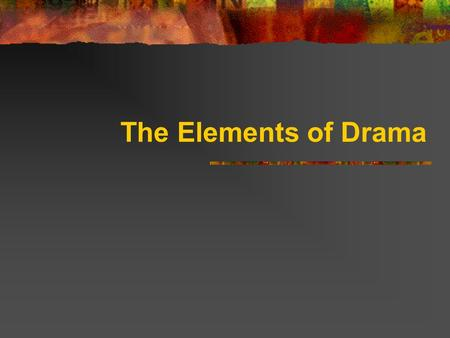 "The Elements of Drama. Drama Comes from the Greek Word, "" Dran "" Means "" To do "" or "" To Act "" The Doing/Acting Makes Drama."