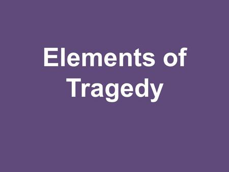 Elements of Tragedy. Fall of a Regal Person Sudden Fall.