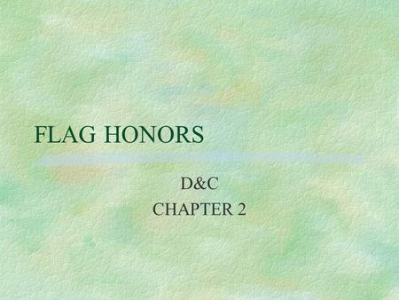 FLAG HONORS D&C CHAPTER 2. HONORING THE FLAG §REPRESENTS HERITAGE OF NATION §SYMBOL OF l AMERICA §US FLAG & NATIONAL ANTHEM l SYMBOLS OF OUR PEOPLE, THEIR.
