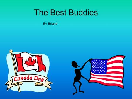 The Best Buddies By Briana. Languages Spoken The languages that are spoken in Canada are French and English. The language spoken in America is English.