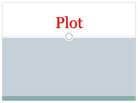 Plot. Plot main events Plot = the main events of a novel, short story, poem or play.