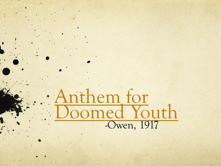Anthem for Doomed Youth -Owen, 1917. Poetic Techniques Definition Alliteration - The repetition of initial consonant sounds Assonance - The repetition.