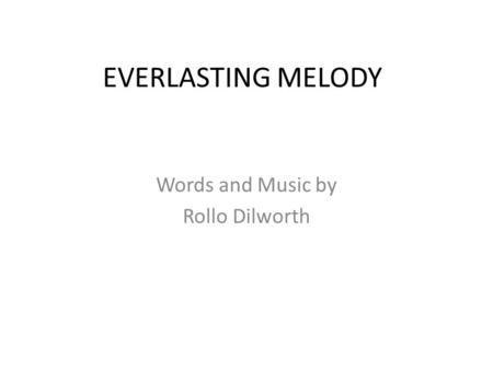 EVERLASTING MELODY Words and Music by Rollo Dilworth.