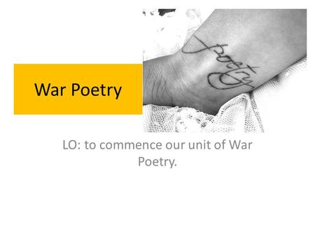 LO: to commence our unit of War Poetry.