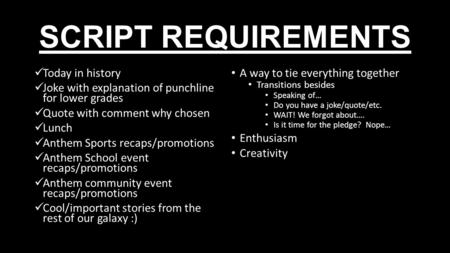 SCRIPT REQUIREMENTS Today in history Joke with explanation of punchline for lower grades Quote with comment why chosen Lunch Anthem Sports recaps/promotions.