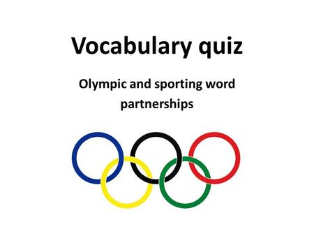 Vocabulary quiz Olympic and sporting word partnerships.