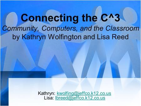 Connecting the C^3 Community, Computers, and the Classroom by Kathryn Wolfington and Lisa Reed Kathryn: Lisa: