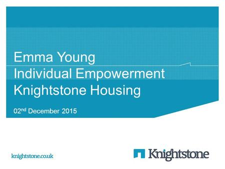 Emma Young Individual Empowerment Knightstone Housing 02 nd December 2015.