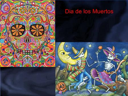 Dia de los Muertos. What Day of the Year? The day of the dead is on November second each year. One this day, all the families gather around and honor.