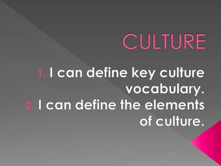  Definition: culture is a system of beliefs, knowledge, institutions, customs/traditions, languages and skills shared by a group of people.  Through.