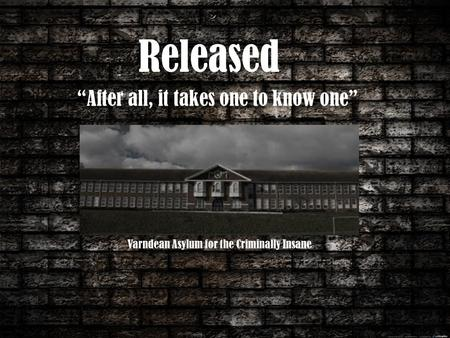 "Released Varndean Asylum for the Criminally Insane ""After all, it takes one to know one"""
