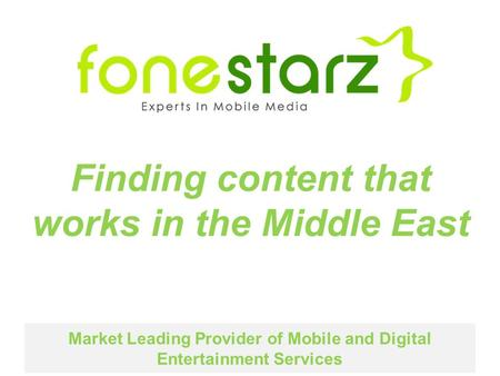 Market Leading Provider of Mobile and Digital Entertainment Services Finding content that works in the Middle East.