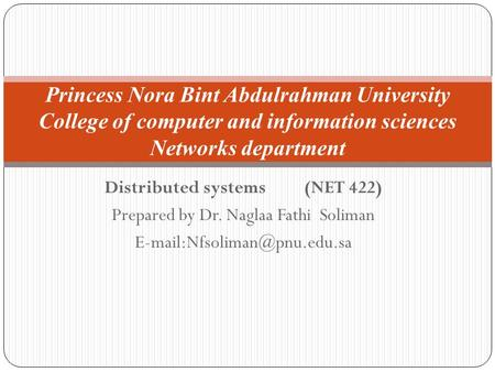 Distributed systems (NET 422) Prepared by Dr. Naglaa Fathi Soliman Princess Nora Bint Abdulrahman University College of computer.