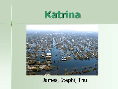 Katrina James, Stephi, Thu. Issues after Hurricane Katrina Resettling Rebuilding Future Planning Economic Conditions Fatalities Loss of residential homes.
