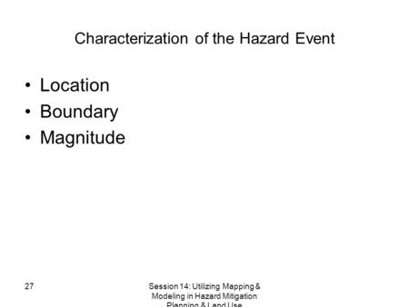 27Session 14: Utilizing Mapping & Modeling in Hazard Mitigation Planning & Land Use Characterization of the Hazard Event Location Boundary Magnitude.