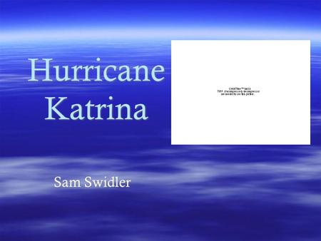 Hurricane Katrina Sam Swidler. What happened  Hurricane Katrina in 2005 was the largest natural disaster in the history of the United States. Preliminary.