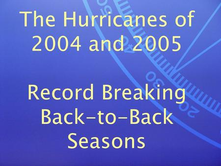 The Hurricanes of 2004 and 2005 Record Breaking Back-to-Back Seasons.