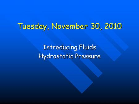 Tuesday, November 30, 2010 Introducing Fluids Hydrostatic Pressure.